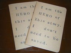 """I am the hero of this story. I don't need to be saved."" [handmade notebook by Jaguar Union]"