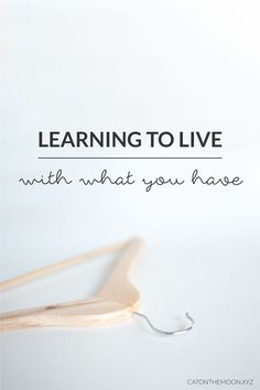 Learning To Live With What You Have | Cat On The Moon - Tips for simplicity and…