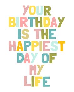 Your birthday is the happiest day of my life - birthday gift baby shower - digital print - 8x10 on A4