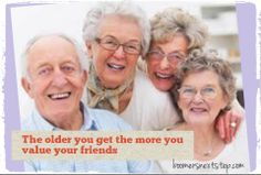 """Life experience tells you that friends are more important and necessary than mere possessions,"" According to the UK Office for National Statistics, people who value their friendships report having happier lives, and the older we get the more we value our friends. #boomersnextstep #friends #happiness # old # ageing #mature #success #workers #people #value #friendship #careers #clarity #retirement #lifestye"