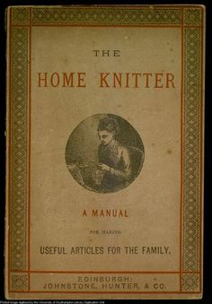 The Home Knitter, A Manual for Making Useful Articles for the Family, Edinburgh