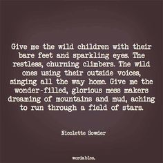 as a child. Mom Quotes, Quotes For Kids, Great Quotes, Quotes To Live By, Life Quotes, Wild Child Quotes, Motivational Quotes, Inspirational Quotes, Quotes About Motherhood