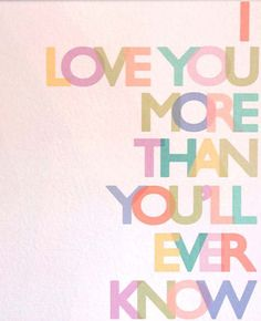 I love you, Mames :) Lindsey I just love the look of this print. :: Pastel 'Love You More' Print Love You More Than, I Love You, Just For You, My Baby Girl, Baby Love, Pop Art, Love Of My Life, Me Quotes, Lady Quotes