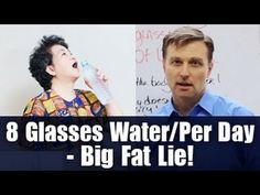 The Drink 8 Glasses Water Per Day Big Fat Lie! - YouTube