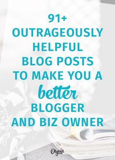 91+ of the best blog posts out there to help you launch your online brand, blog successfully, market yourself on social media, deal with clients + customers, and more!