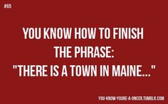 """""""You know you're a Oncer when you know how to finish the phrase, """"There is a town in Maine…"""""""