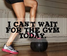 can't wait for the gym