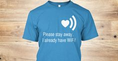 Funny Quotes . Please stay away, I already have WiFi!These tees are brought to you by the best funny quotes websitefor more information visithttp://www.funnyquoteslist.com/
