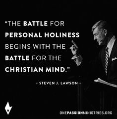 """""""The battle for personal holiness begins with the battle for the Christian mind."""" - @DrStevenJLawson"""