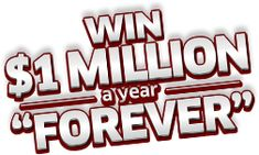 Get a free contest entry to Win $1 Million a Year 'Forever'. If you enter and win this incredible sweepstakes, you could leave a financial legacy for loved ones.