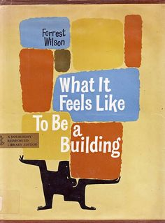 What It Feels Like To Be a Building   Forrest Wilson ~ Doubleday & Co., 1969