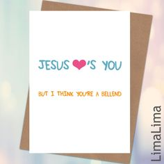 Jesus Loves You  Funniest Birthday Cards For Him  £3.25 - Free UK Delivery http://limalima.co.uk/product/jesus-loves-you/