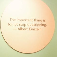 """""""The important thing is to not stop questioning."""" -Albert Einstein #atTCM"""