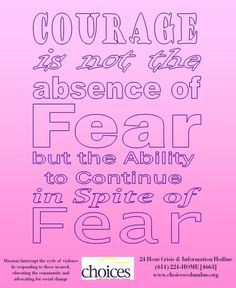 Courage is not the absence of fear but the ability to continue in spite of fear...