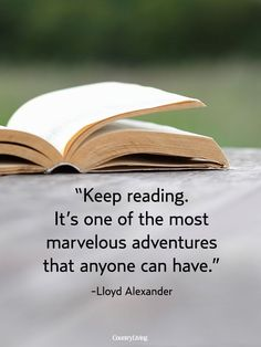 Keep reading. It's one of the most marvelous adventures that anyone can have. Lloyd Alexander Quotes About Books - Book Quotes - I Love Books, Good Books, My Books, Quotes About Reading Books, Children Reading Quotes, Music Books, Motivacional Quotes, Book Quotes, Famous Quotes