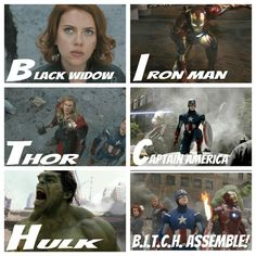 The Avengers Acronym is B.I.T.C.H...except for hawkeye, but he doesn't really count.