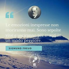 Sigmund Freud 'emotions are alive, they will come out in any case'