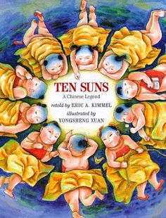 Ten Suns: A Chinese Legend by Eric A. Kimmel, illustrated by YongSheng Xuan (China) Folklore Stories, Interactive Presentation, Chinese Mythology, Mid Autumn Festival, Inspirational Books, Retelling, Typography Prints, Book Review, Childrens Books
