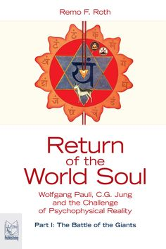 Return of the World Soul by Remo F. Roth, The alchemical marriage of Matter and Psyche.  Is quantum physics black magic? This crucial question was posed by the Nobel laureate Wolfgang Pauli, one of the founders of quantum physics, towards the end of his life. Pauli's concern about the one-sided approach of physics and modern science is one of the most striking results of his collaboration with C.G. Jung.