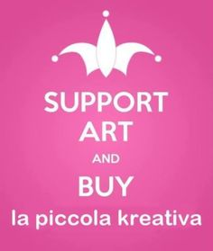 "Support art and buy ""la piccola kreativa"""