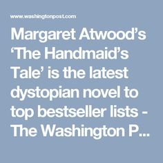Margaret Atwood's 'The Handmaid's Tale' is the latest dystopian novel to top bestseller lists - The Washington Post