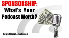 Sponsorship: What's Your Podcast Worth? 21 Aug 2013 by Jeffrey Powers	 in Info, podcast