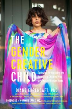 The Gender Creative Child: Pathways for Nurturing and Supporting Children Who Live Outside Gender Boxes by Diane Ehrensaft Working With Children, Children And Family, Mighty Girl Books, Gender Nonconforming, Transgender People, Birth Certificate, Got Books, Creative Kids, The Outsiders