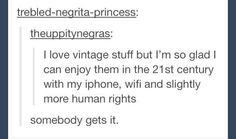 This! I love history, but I would NOT like to live in those time periods.