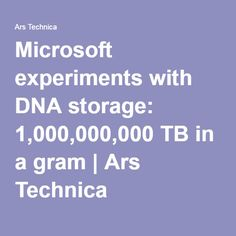 Microsoft experiments with DNA storage: 1,000,000,000 TB in a gram | Ars Technica
