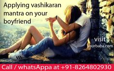 The stress becomes so much that we feel like dying. But we forget that to every problem there exists solution and solution, in this case, is the Vashikaran mantra.  http://www.yourbaba.com/blog/applying-vashikaran-mantra-on-your-boyfriend/