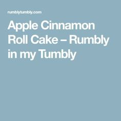 Apple Cinnamon Roll Cake – Rumbly in my Tumbly
