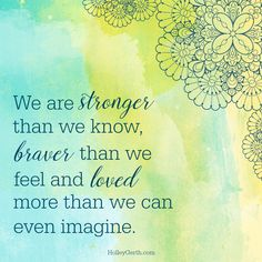 We are stronger than we know, braver than we feel and loved more than we can even imagine. Christian Post, Christian Quotes, Christian Living, Stay Strong Quotes, Words Of Affirmation, Christian Resources, We Are Strong, Inspirational Thoughts, Words Of Encouragement