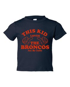This Kid Loves The Broncos Just Like Daddy Great by TheShirtStore, $15.95