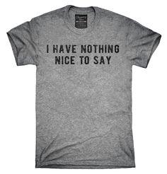 I Have Nothing Nice To Say Shirt, Hoodies, Tanktops