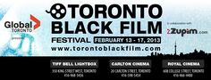 GLOBAL TORONTO Presents TBFF - TORONTO BLACK FILM FESTIVAL   FEB 13 - 17, 2013 TIFF BELL LIGHTBOX - Opening Night, CARLTON THEATRE - Festival,    ROYAL THEATRE - Festival & Closing Night