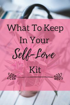 What items should be in your self love kit? Click through to find books, candles, facemasks etc that will bring you comfort when you're in need of a little pick me up! Self-Love| Self-Care| Wellness | Self-love tips | Self-love activities | Self-love exercises |