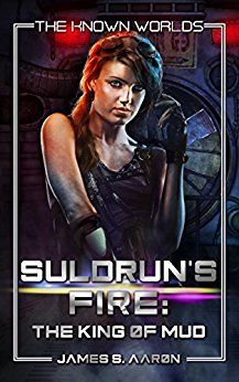 Suldrun's Fire: The King of Mud: A Novel of the Known Worlds by [Aaron, James S.]
