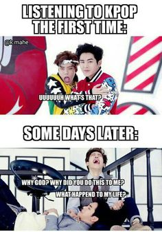 Literally happened to me... I remember my friend showed me the Fire MV and I was like heck no then literally as soon as the Save Me MV came out I was up watching it before she even saw that it was uploaded. And I knew the whole song. THAT WAS ONLY A FOURTEEN DAY GAP!!! That means that I was listening to Kpop all throughout those fourteen days....I got hooked -BeautyandthePoet
