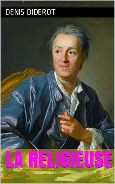 La Religieuse est un roman-mémoires écrit par l'écrivain français Denis Diderot (1713 - 1784).