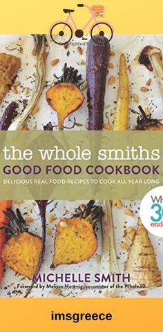 The Whole Smiths Good Food Cookbook: Endorsed, Delicious Real Food Recipes to Cook All Year Long Real Food Recipes, Cooking Recipes, Whole 30, Will Smith, The Creator, Good Food, Fans, Strong, Fitness