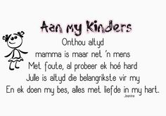 Aan my kinders Positive Thoughts, Deep Thoughts, Insanity Quotes, Sympathy Quotes, Afrikaanse Quotes, Inspirational Quotes For Kids, Goeie More, Love My Sister, Special Quotes