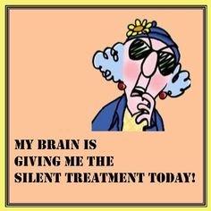 My brain is giving me the silent treatment...