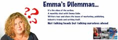 Emmas Dilemmas - an editorial feature with authors discussing 'writerly' issues, sharing tips and offering advice