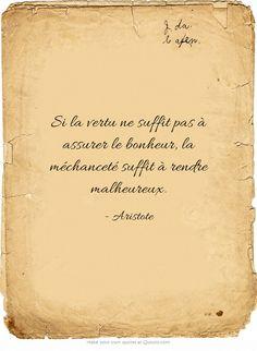 Si la vertu ne suffit pas à assurer le bonheur, la méchanceté suffit à rendre malheureux.