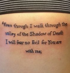Even though I walk through the valley of the Shadow of Death I will fear no evil for You are with me  Psalms 23:4