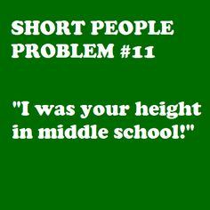 Short People Problem #11: Cool. I haven't grown since middle school. #womp