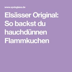 Elsässer Original: So backst du hauchdünnen Flammkuchen