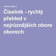 Číselník - rychlý přehled v nejrůznějších oborech http://ciselnik.artega.cz/index.php