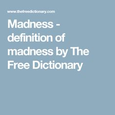 to define madness Trends of 'madness' in common usage madness is one of the 10000 most commonly used words in the collins dictionary view usage for: all years last 10 years last 50 years last 100 years last 300 years.
