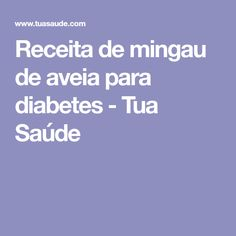 Receita de mingau de aveia para diabetes - Tua Saúde